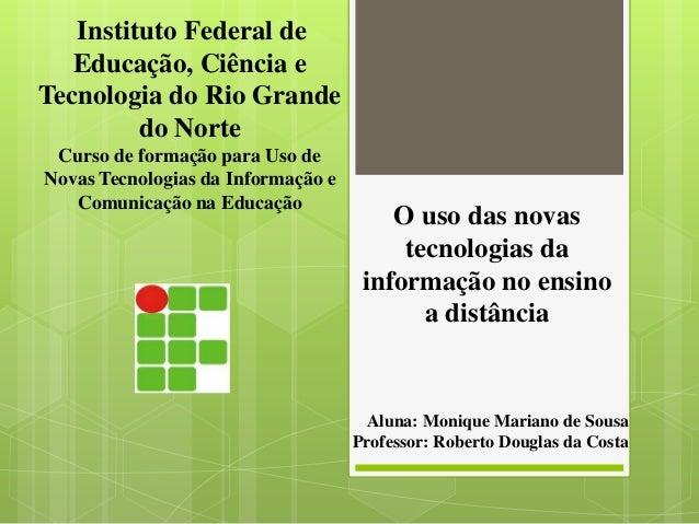 Instituto Federal de Educação, Ciência e Tecnologia do Rio Grande do Norte Curso de formação para Uso de Novas Tecnologias...
