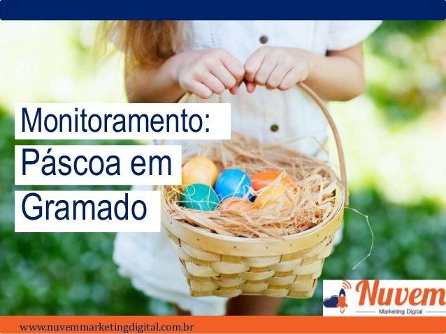 Monitoramento: Páscoa em Gramado www.nuvemmarketingdigital.com.br