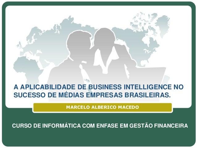 A APLICABILIDADE DE BUSINESS INTELLIGENCE NOSUCESSO DE MÉDIAS EMPRESAS BRASILEIRAS.                MARCELO ALBERICO MACEDO...