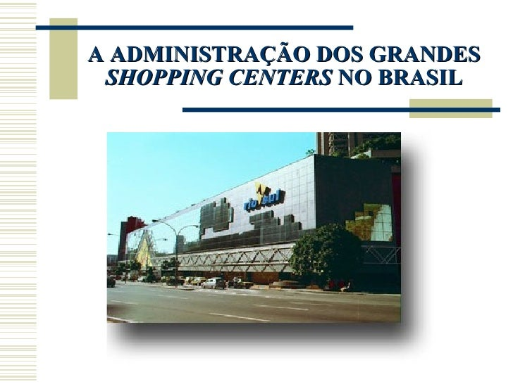 A ADMINISTRAÇÃO DOS GRANDES  SHOPPING CENTERS  NO BRASIL