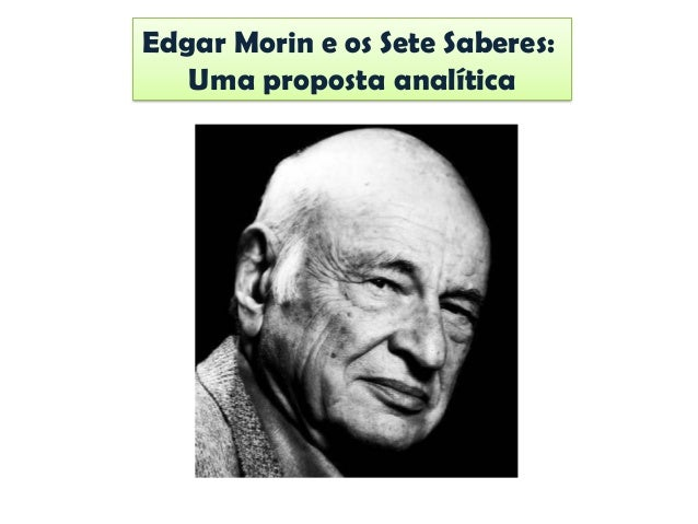 Edgar Morin e os Sete Saberes: Uma proposta analítica