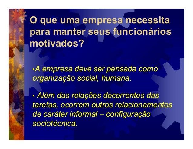 O que uma empresa necessita  para manter seus funcionários  motivados?  •A empresa deve ser pensada como  organização soci...