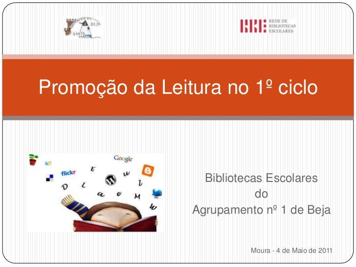 Moura - 4 de Maio de 2011<br />Promoção da Leitura no 1º ciclo<br />Bibliotecas Escolares <br />do <br />Agrupamento nº 1 ...