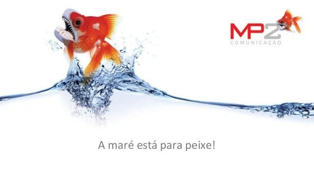 A maré está para peixe!