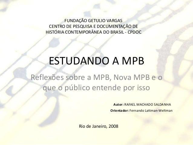 FUNDAÇÃO GETULIO VARGAS    CENTRO DE PESQUISA E DOCUMENTAÇÃO DE   HISTÓRIA CONTEMPORÂNEA DO BRASIL - CPDOC    ESTUDANDO A ...