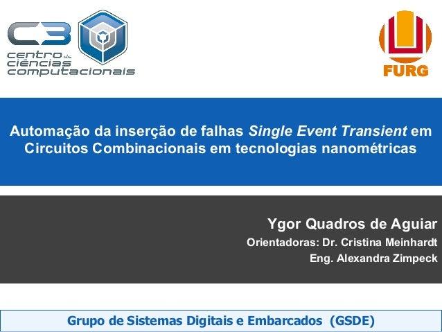 FURG Grupo de Sistemas Digitais e Embarcados (GSDE) Automação da inserção de falhas Single Event Transient em Circuitos Co...