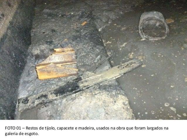FOTO 01 – Restos de tijolo, capacete e madeira, usados na obra que foram largados na galeria de esgoto.