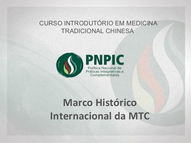 CURSO INTRODUTÓRIO EM MEDICINA TRADICIONAL CHINESA Marco Histórico Internacional da MTC