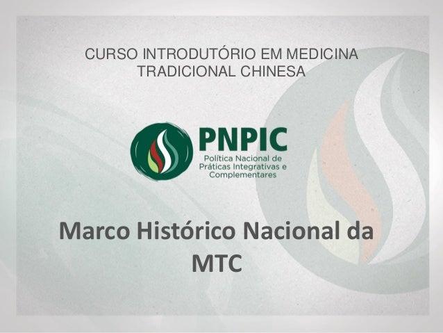 CURSO INTRODUTÓRIO EM MEDICINA TRADICIONAL CHINESA Marco Histórico Nacional da MTC