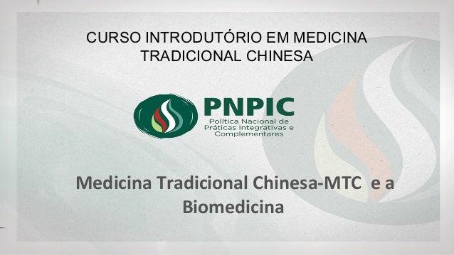 CURSO INTRODUTÓRIO EM MEDICINA TRADICIONAL CHINESA Medicina Tradicional Chinesa-MTC e a Biomedicina