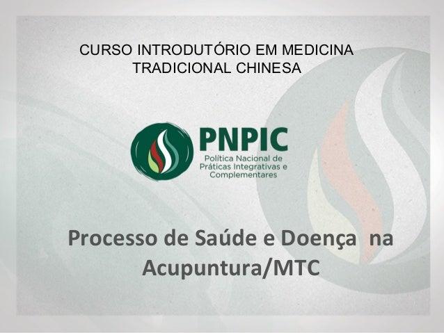 CURSO INTRODUTÓRIO EM MEDICINA TRADICIONAL CHINESA Processo de Saúde e Doença na Acupuntura/MTC