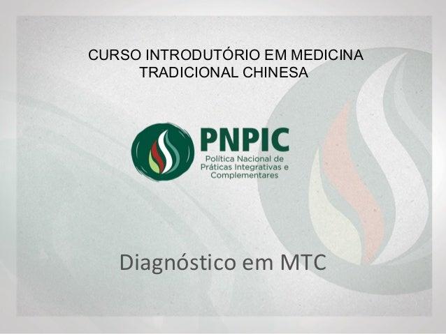 CURSO INTRODUTÓRIO EM MEDICINA TRADICIONAL CHINESA Diagnóstico em MTC