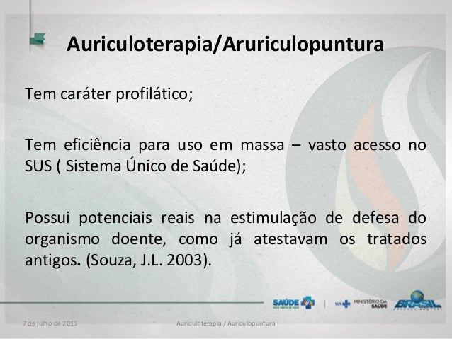 Auriculoterapia / Auriculopuntura Auriculoterapia/Aruriculopuntura Tem caráter profilático; Tem eficiência para uso em mas...