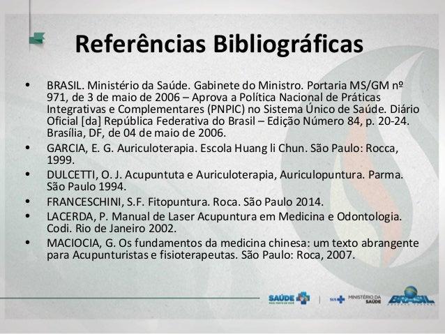 Referências Bibliográficas • BRASIL. Ministério da Saúde. Gabinete do Ministro. Portaria MS/GM nº 971, de 3 de maio de 200...