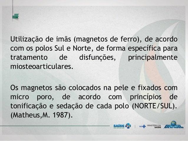 Utilização de imãs (magnetos de ferro), de acordo com os polos Sul e Norte, de forma específica para tratamento de disfunç...