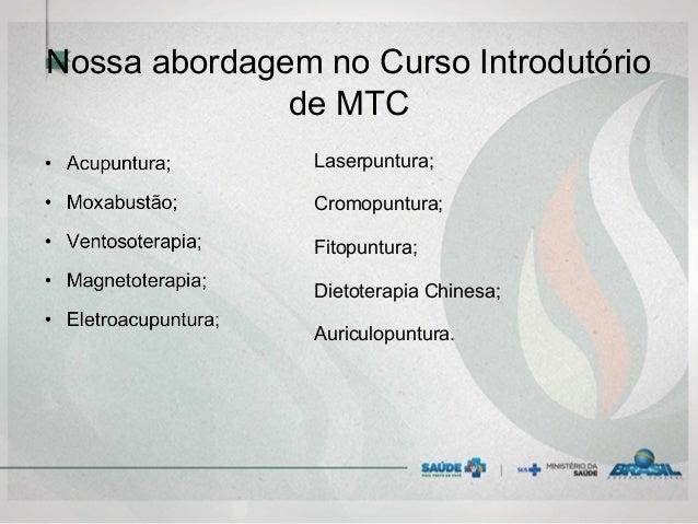 Nossa abordagem no Curso Introdutório de MTC Laserpuntura; Cromopuntura; Fitopuntura; Dietoterapia Chinesa; Auriculopuntur...