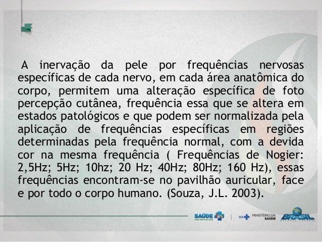 A inervação da pele por frequências nervosas específicas de cada nervo, em cada área anatômica do corpo, permitem uma alte...