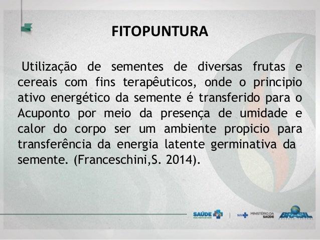 FITOPUNTURA Utilização de sementes de diversas frutas e cereais com fins terapêuticos, onde o principio ativo energético d...