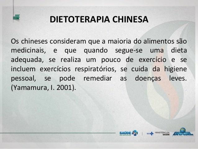 DIETOTERAPIA CHINESA Os chineses consideram que a maioria do alimentos são medicinais, e que quando segue-se uma dieta ade...
