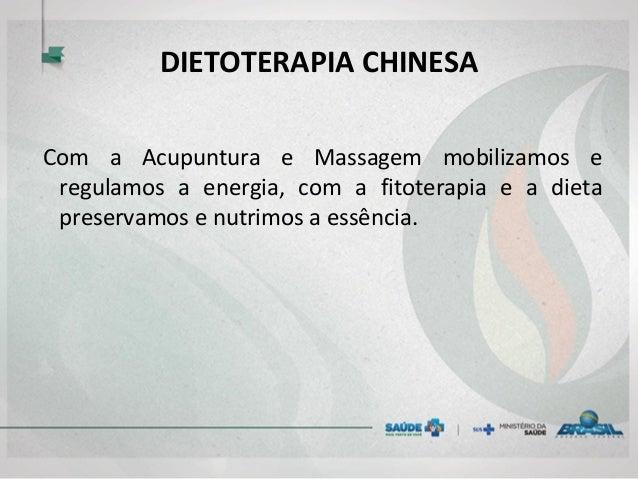 DIETOTERAPIA CHINESA Com a Acupuntura e Massagem mobilizamos e regulamos a energia, com a fitoterapia e a dieta preservamo...