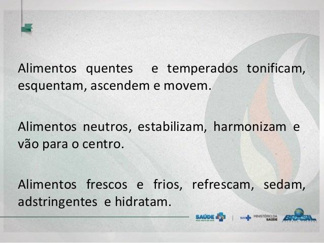 Alimentos quentes e temperados tonificam, esquentam, ascendem e movem. Alimentos neutros, estabilizam, harmonizam e vão pa...