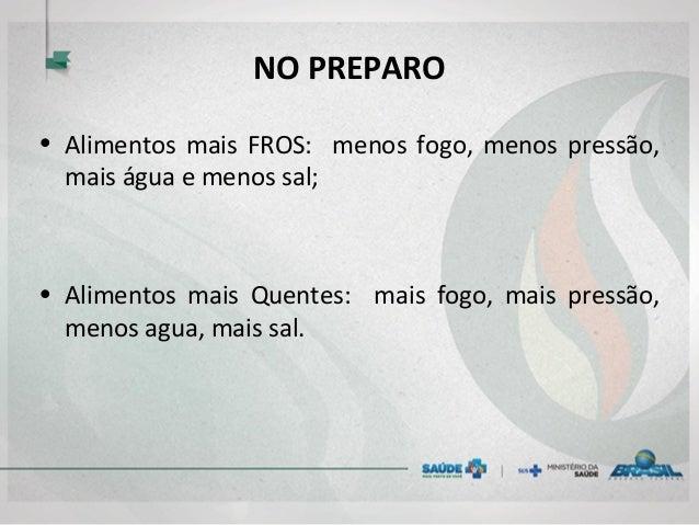 NO PREPARO • Alimentos mais FROS: menos fogo, menos pressão, mais água e menos sal; • Alimentos mais Quentes: mais fogo, m...