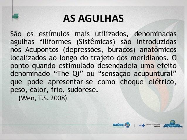 AS AGULHAS São os estímulos mais utilizados, denominadas agulhas filiformes (Sistêmicas) são introduzidas nos Acupontos (d...