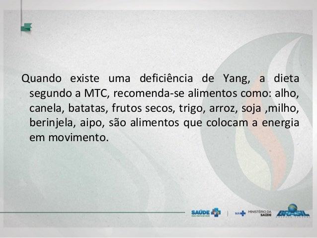 Quando existe uma deficiência de Yang, a dieta segundo a MTC, recomenda-se alimentos como: alho, canela, batatas, frutos s...