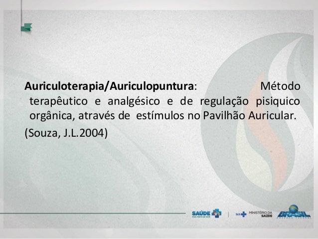 Auriculoterapia/Auriculopuntura: Método terapêutico e analgésico e de regulação pisiquico orgânica, através de estímulos n...