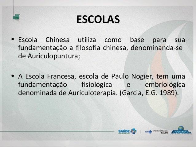 ESCOLAS • Escola Chinesa utiliza como base para sua fundamentação a filosofia chinesa, denominanda-se de Auriculopuntura; ...