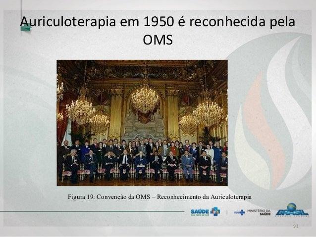 Auriculoterapia em 1950 é reconhecida pela OMS Figura 19: Convenção da OMS – Reconhecimento da Auriculoterapia 91