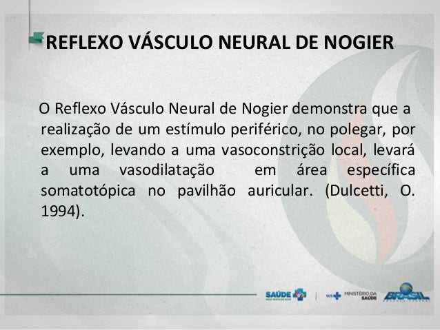 REFLEXO VÁSCULO NEURAL DE NOGIER O Reflexo Vásculo Neural de Nogier demonstra que a realização de um estímulo periférico, ...