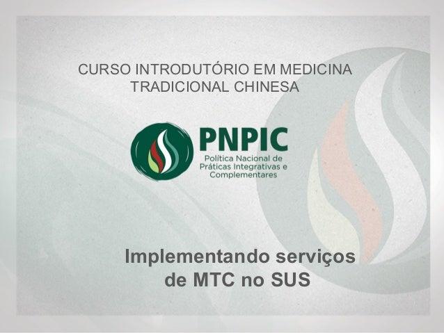 Implementando serviços de MTC no SUS CURSO INTRODUTÓRIO EM MEDICINA TRADICIONAL CHINESA