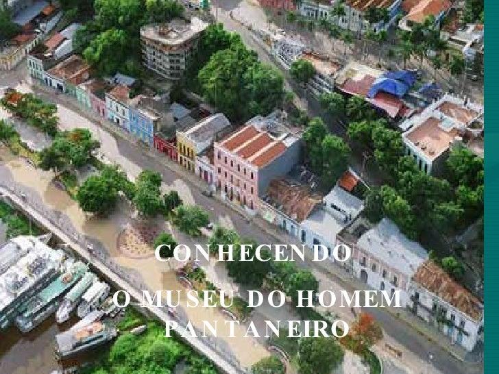 CONHECENDO  O MUSEU DO HOMEM PANTANEIRO