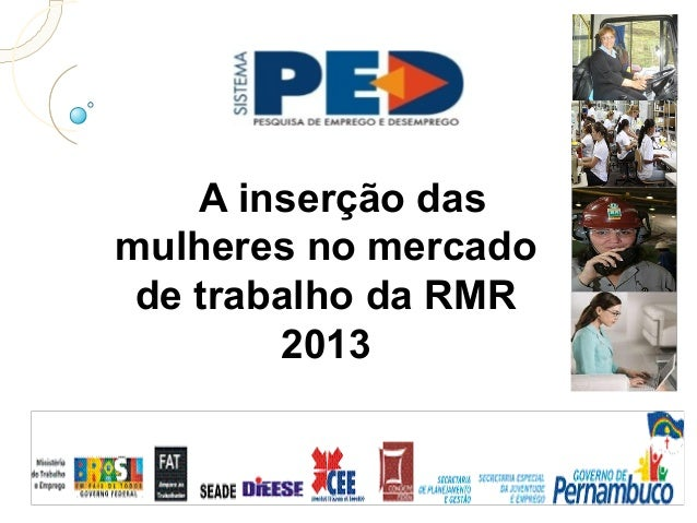 A inserção das mulheres no mercado de trabalho da RMR 2013