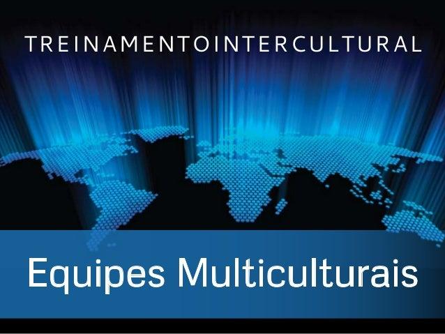 Equipes Multiculturais TREINAMENTOINTERCULTURAL