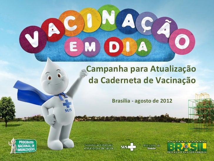 Campanha para Atualização da Caderneta de Vacinação      Brasília - agosto de 2012