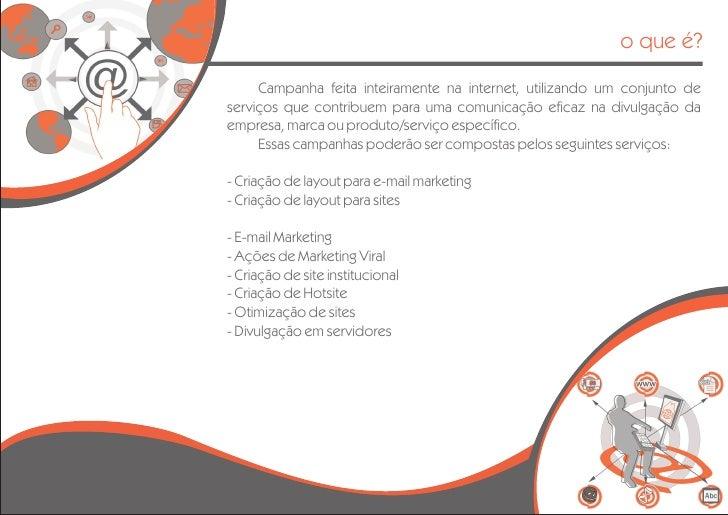 o que é?       Campanha feita inteiramente na internet, utilizando um conjunto de serviços que contribuem para uma comunic...