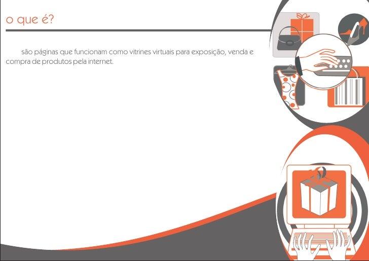 o que é?     são páginas que funcionam como vitrines virtuais para exposição, venda e compra de produtos pela internet.