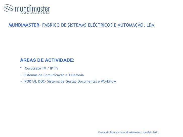MUNDIMASTER - FABRICO DE SISTEMAS ELÉCTRICOS E AUTOMAÇÃO, LDA <ul><li>ÁREAS DE ACTIVIDADE: </li></ul><ul><li>Corporate TV ...