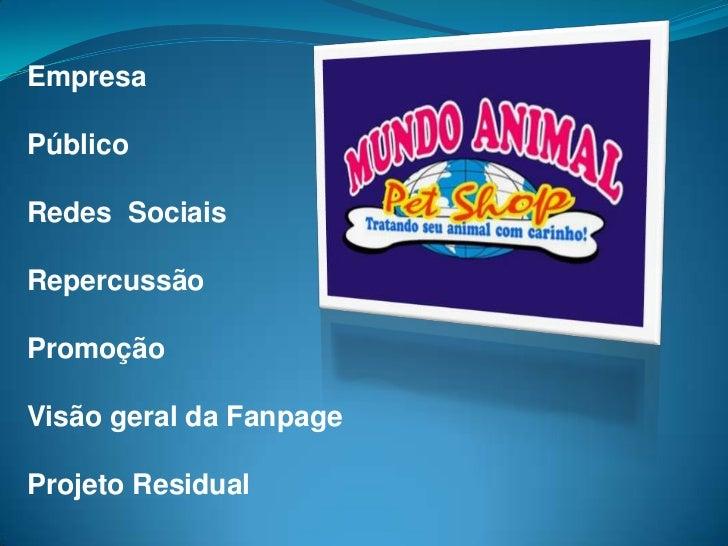 Empresa<br />Público<br />Redes  Sociais<br />Repercussão <br />Promoção<br />Visão geral da Fanpage<br />Projeto Residual...