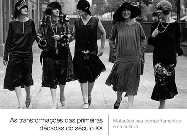As transformações das primeiras décadas do século XX  Mutações nos comportamentos e na cultura