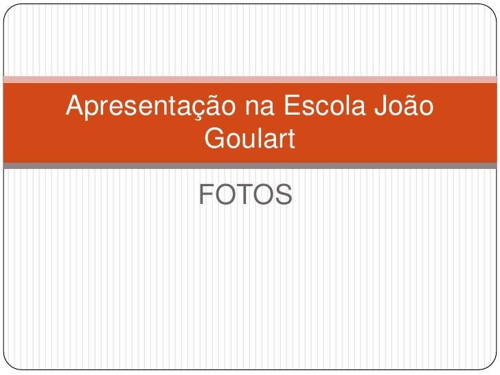 Apresentação na Escola João          Goulart         FOTOS