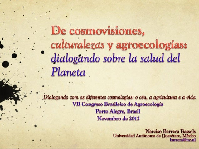 LA DIMENSIÓN CULTURAL DE LA AGROECOLOGÍA  En el planeta existe un traslape entre la diversidad biológica, la diversidad cu...