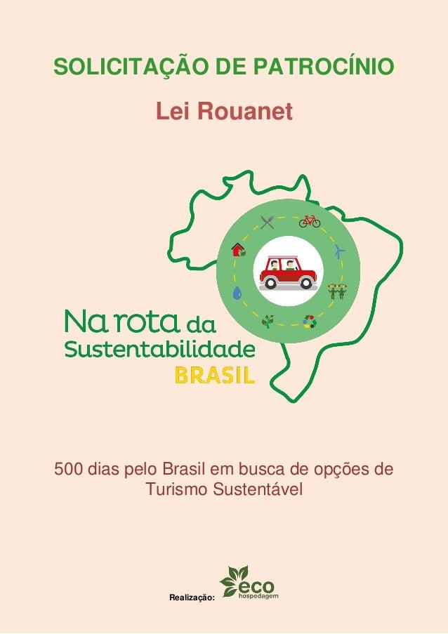 SOLICITAÇÃO DE PATROCÍNIO Lei Rouanet 500 dias pelo Brasil em busca de opções de Turismo Sustentável Realização:
