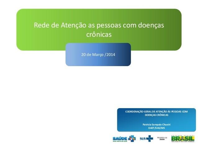 Rede de Atenção as pessoas com doenças crônicas 20 de Março /2014 COORDENAÇÃO GERAL DE ATENÇÃO ÀS PESSOAS COM DOENÇAS CRÔN...