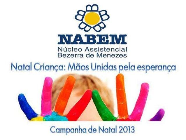Natal Criança: Mãos Unidas pela Esperança. O Núcleo Assistencial Bezerra de Menezes é uma organização sem fins lucrativos,...