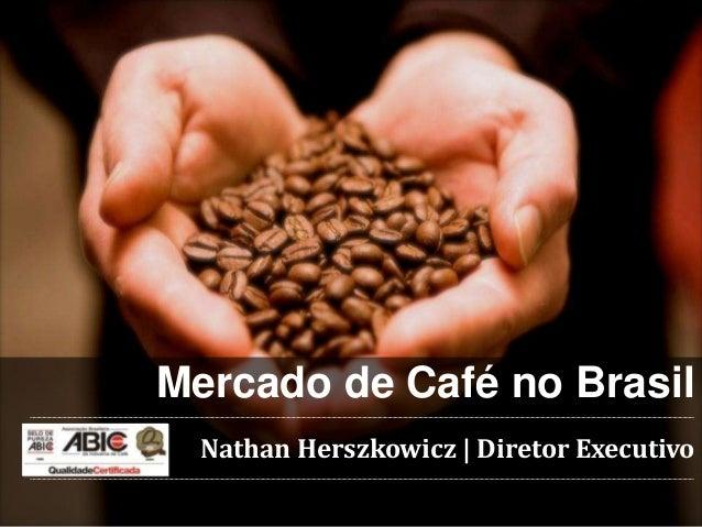 Mercado de Café no Brasil Nathan Herszkowicz | Diretor Executivo