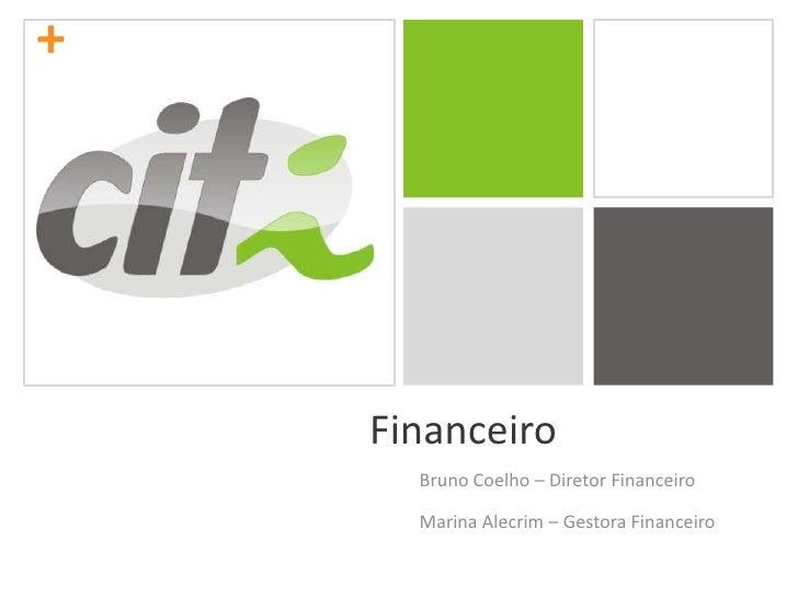 Financeiro<br />Bruno Coelho – Diretor Financeiro<br />Marina Alecrim – Gestora Financeiro<br />