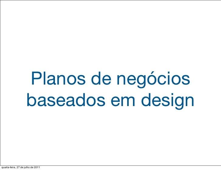 Planos de negócios                     baseados em designquarta-feira, 27 de julho de 2011